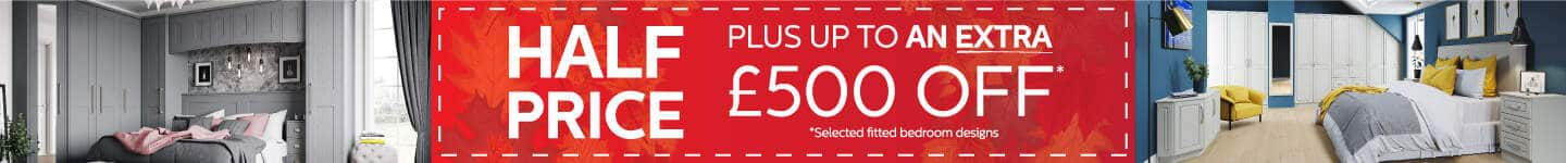 Half Price Plus Up To An Extra £500 Off Fitted Bedrooms